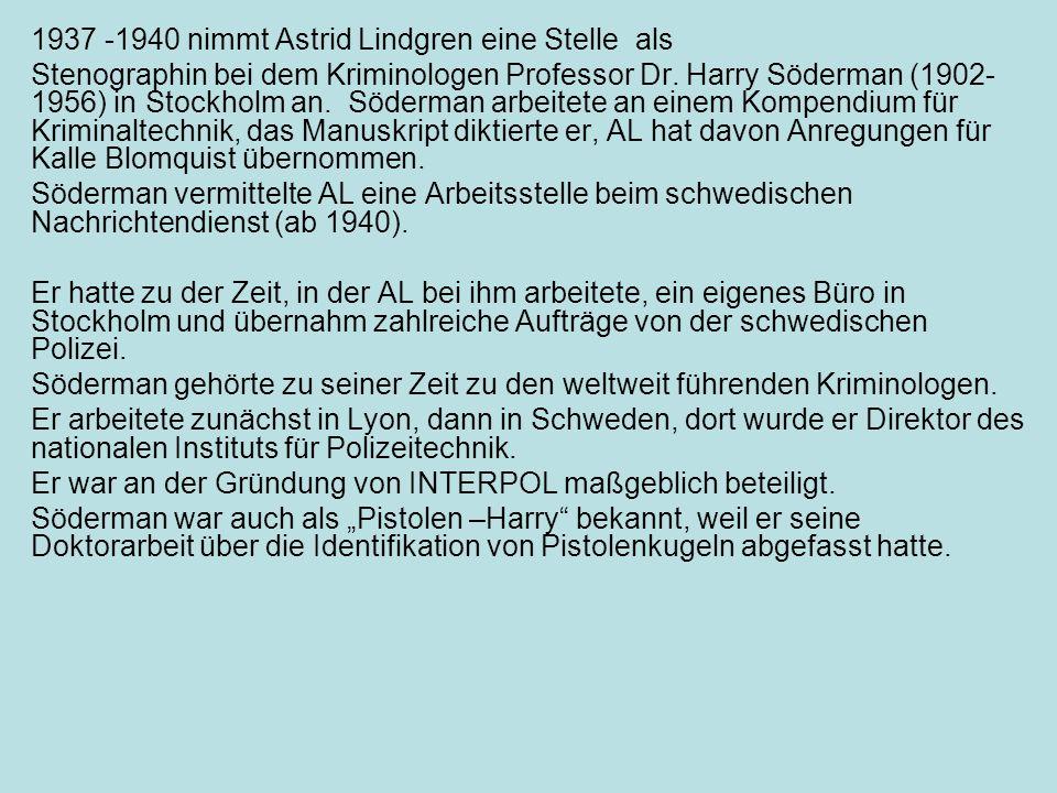 1937 -1940 nimmt Astrid Lindgren eine Stelle als Stenographin bei dem Kriminologen Professor Dr. Harry Söderman (1902- 1956) in Stockholm an. Söderman