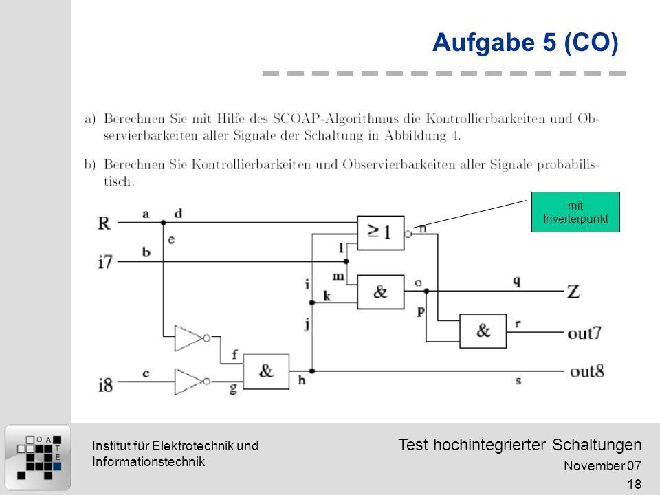 Test hochintegrierter Schaltungen November 07 18 Institut für Elektrotechnik und Informationstechnik Aufgabe 5 (CO) mit Inverterpunkt