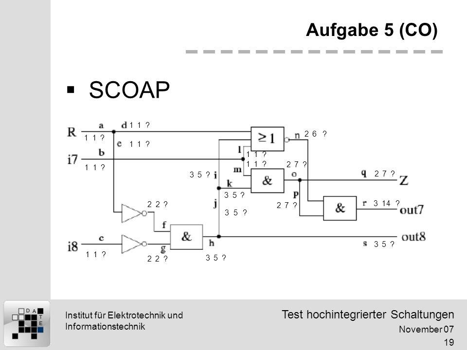 Test hochintegrierter Schaltungen November 07 19 Institut für Elektrotechnik und Informationstechnik Aufgabe 5 (CO) SCOAP 11.