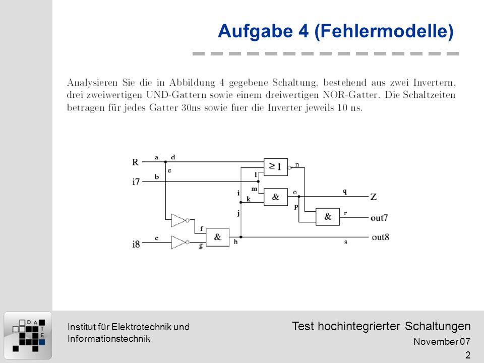 Test hochintegrierter Schaltungen November 07 3 Institut für Elektrotechnik und Informationstechnik Aufgabe 4 (Fehlermodelle)