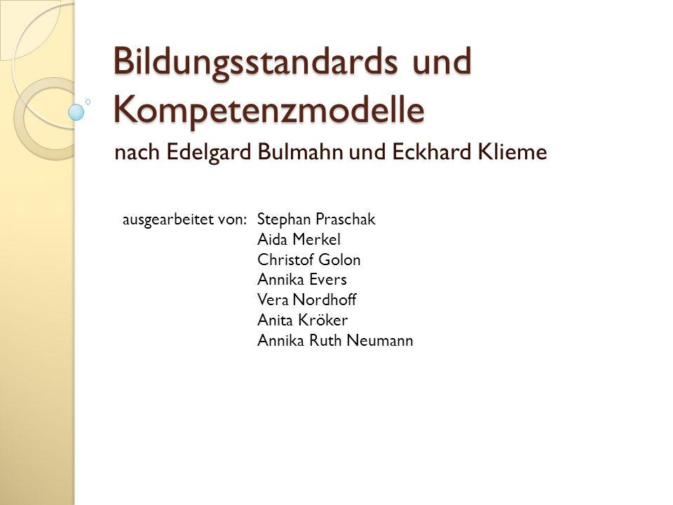 Bildungsstandards und Kompetenzmodelle nach Edelgard Bulmahn und Eckhard Klieme ausgearbeitet von:Stephan Praschak Aida Merkel Christof Golon Annika E