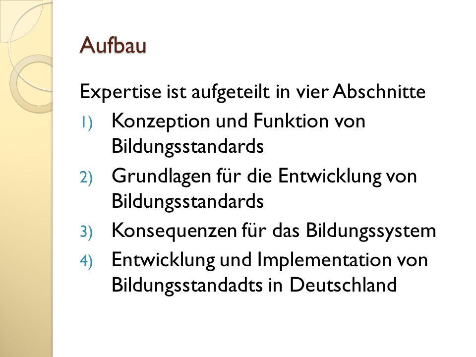 Aufbau Expertise ist aufgeteilt in vier Abschnitte 1) Konzeption und Funktion von Bildungsstandards 2) Grundlagen für die Entwicklung von Bildungsstan