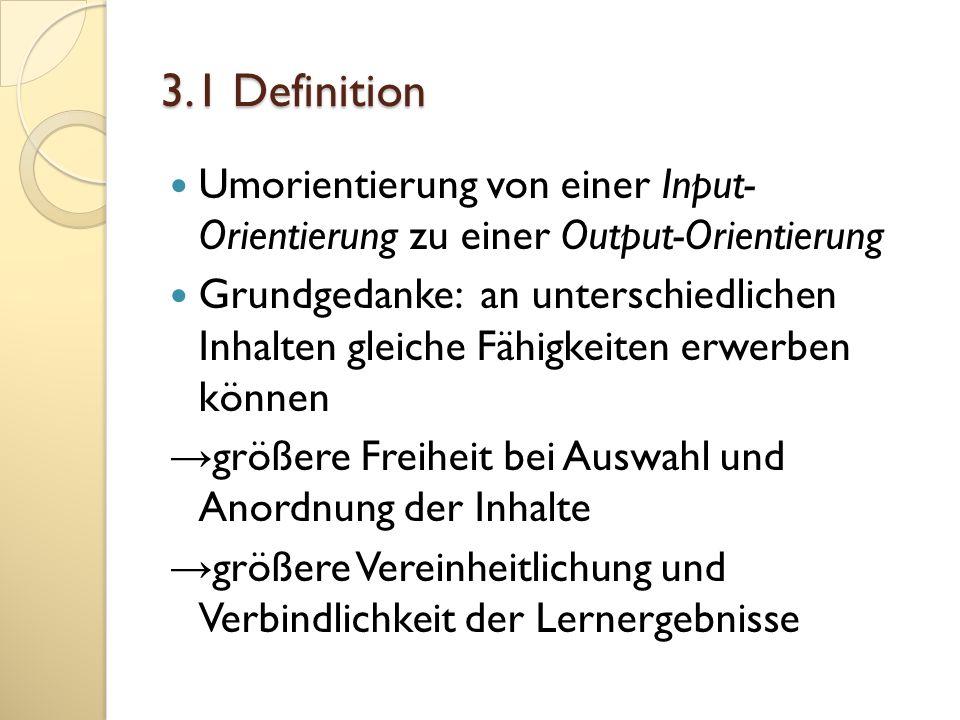 3.1 Definition Umorientierung von einer Input- Orientierung zu einer Output-Orientierung Grundgedanke: an unterschiedlichen Inhalten gleiche Fähigkeit