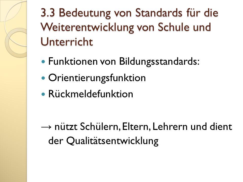 3.3 Bedeutung von Standards für die Weiterentwicklung von Schule und Unterricht Funktionen von Bildungsstandards: Orientierungsfunktion Rückmeldefunkt