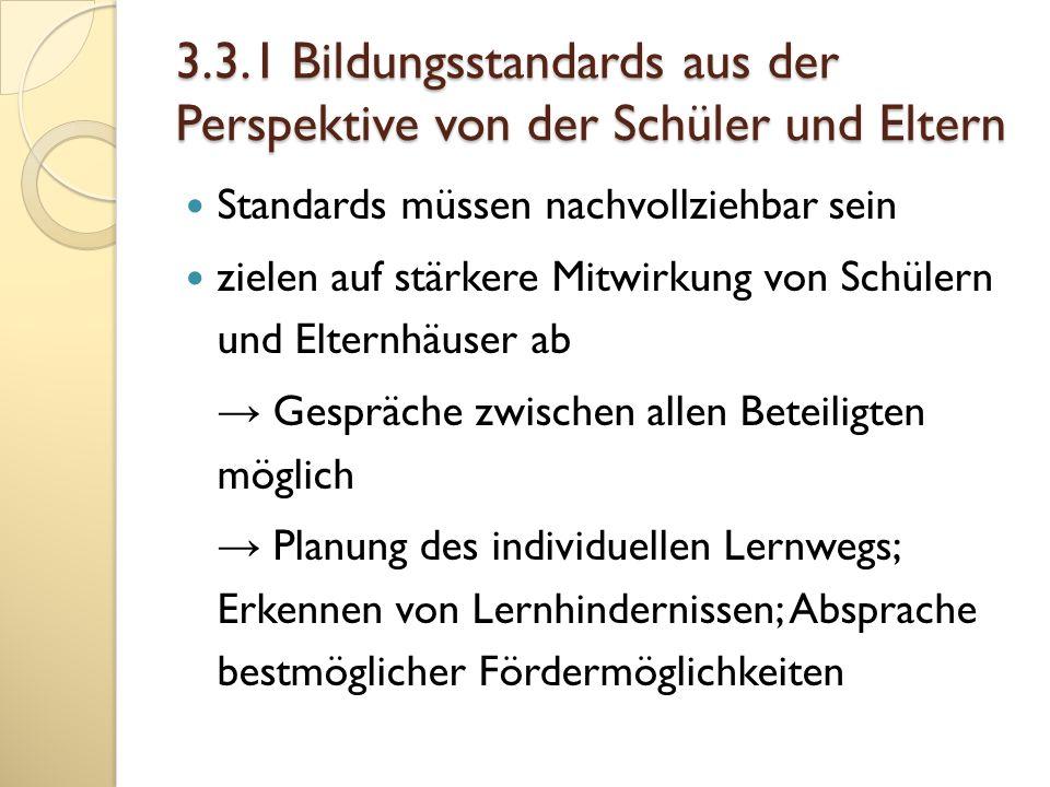 3.3.1 Bildungsstandards aus der Perspektive von der Schüler und Eltern Standards müssen nachvollziehbar sein zielen auf stärkere Mitwirkung von Schüle
