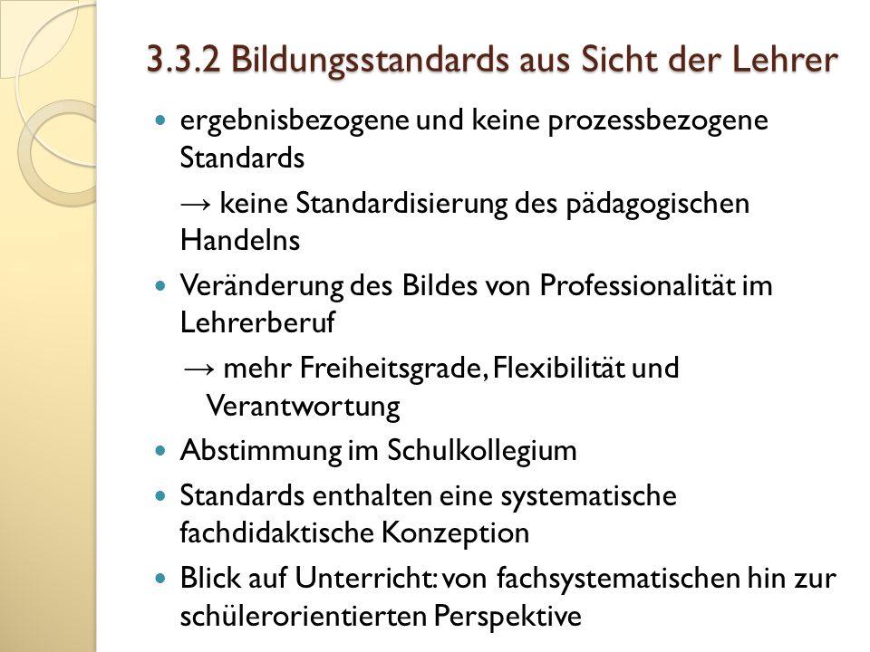 3.3.2 Bildungsstandards aus Sicht der Lehrer ergebnisbezogene und keine prozessbezogene Standards keine Standardisierung des pädagogischen Handelns Ve