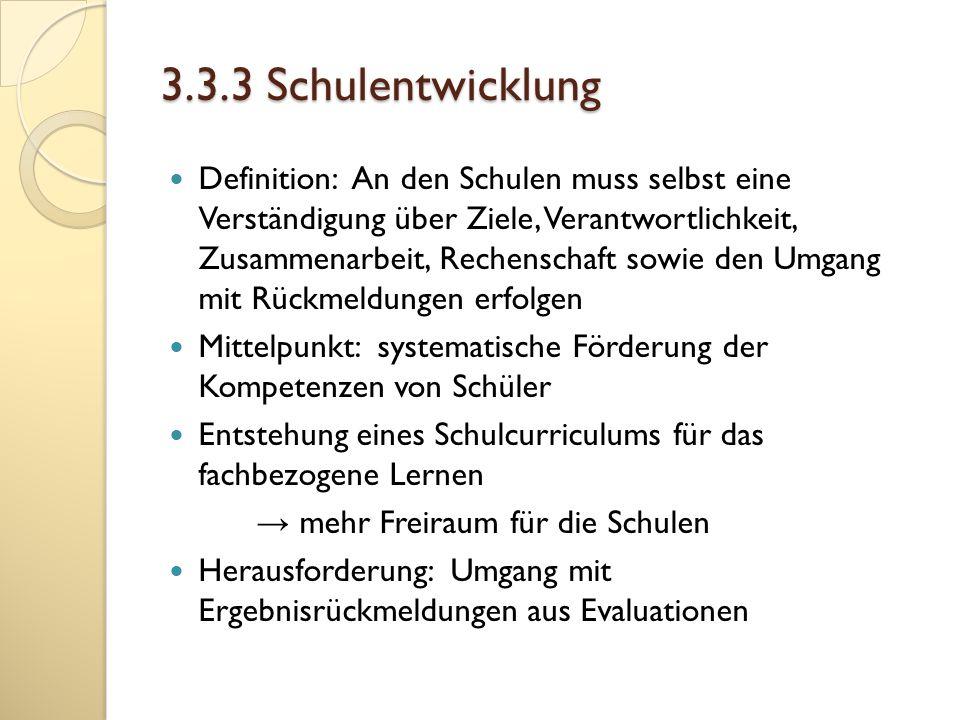 3.3.3 Schulentwicklung Definition: An den Schulen muss selbst eine Verständigung über Ziele, Verantwortlichkeit, Zusammenarbeit, Rechenschaft sowie de
