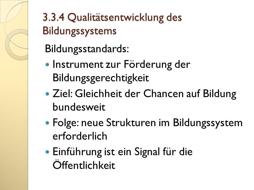 3.3.4 Qualitätsentwicklung des Bildungssystems Bildungsstandards: Instrument zur Förderung der Bildungsgerechtigkeit Ziel: Gleichheit der Chancen auf