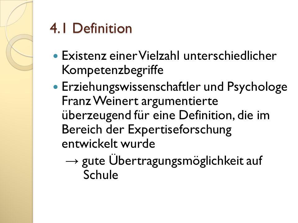 4.1 Definition Existenz einer Vielzahl unterschiedlicher Kompetenzbegriffe Erziehungswissenschaftler und Psychologe Franz Weinert argumentierte überze