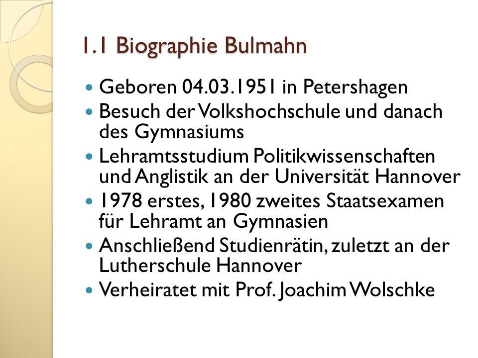1.1 Biographie Bulmahn Geboren 04.03.1951 in Petershagen Besuch der Volkshochschule und danach des Gymnasiums Lehramtsstudium Politikwissenschaften un