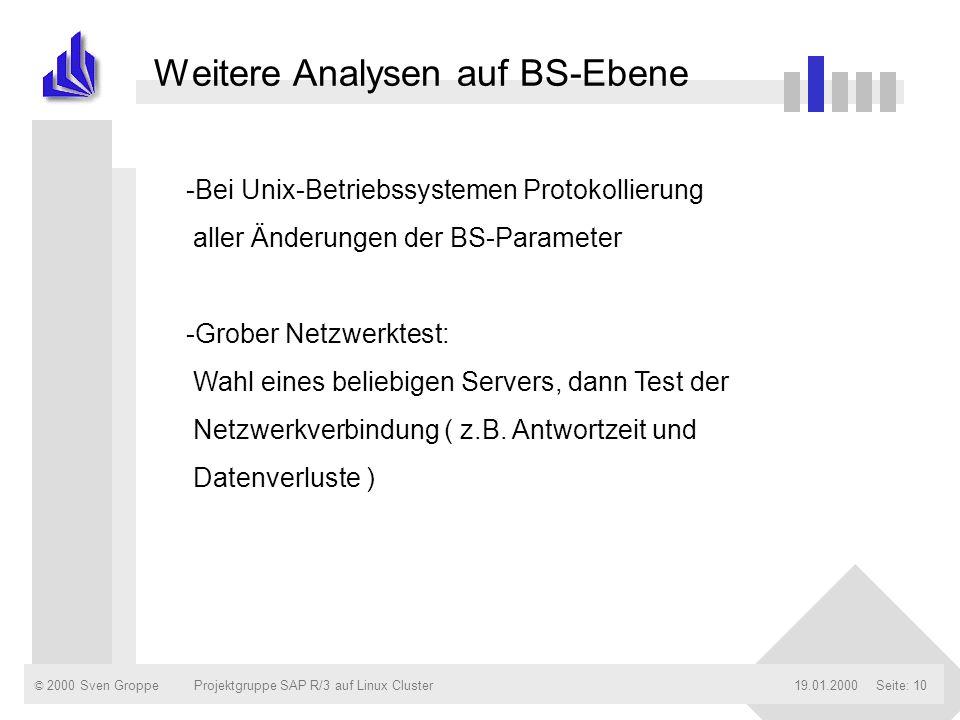 © 2000 Sven Groppe19.01.2000Projektgruppe SAP R/3 auf Linux ClusterSeite: 10 Weitere Analysen auf BS-Ebene -Bei Unix-Betriebssystemen Protokollierung