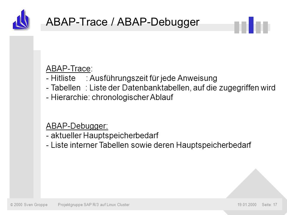 © 2000 Sven Groppe19.01.2000Projektgruppe SAP R/3 auf Linux ClusterSeite: 17 ABAP-Trace / ABAP-Debugger ABAP-Trace: - Hitliste : Ausführungszeit für j