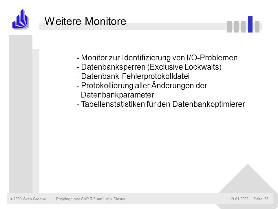 © 2000 Sven Groppe19.01.2000Projektgruppe SAP R/3 auf Linux ClusterSeite: 23 Weitere Monitore - Monitor zur Identifizierung von I/O-Problemen - Datenb