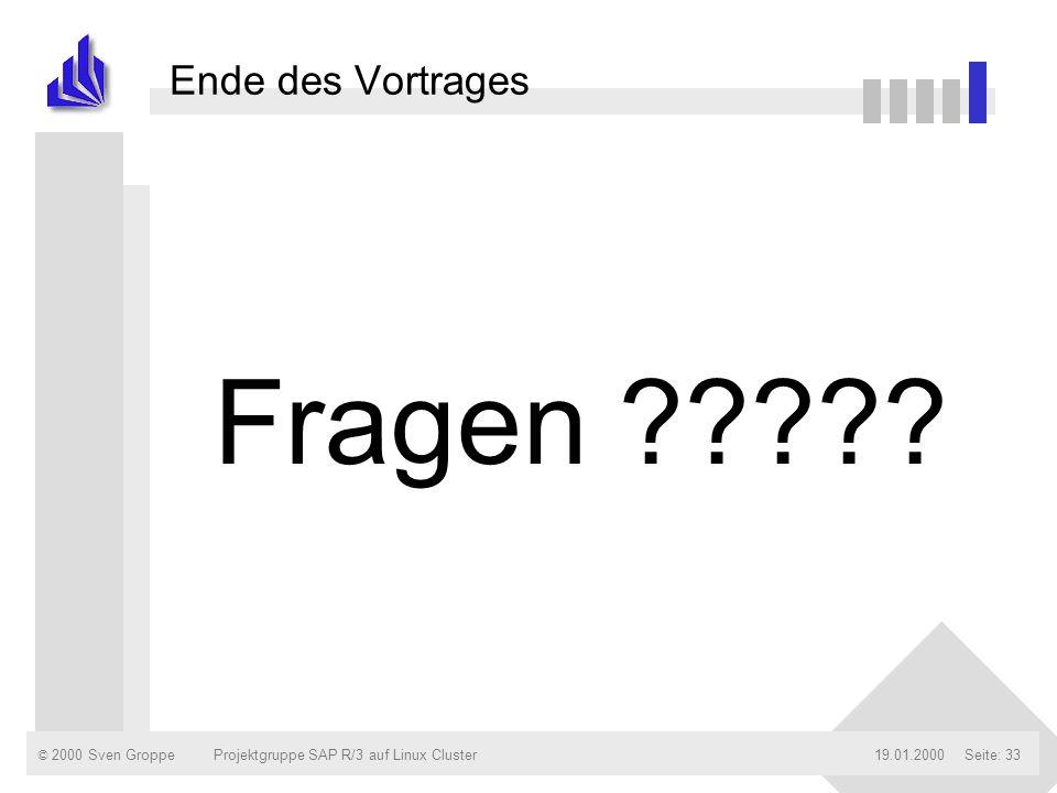 © 2000 Sven Groppe19.01.2000Projektgruppe SAP R/3 auf Linux ClusterSeite: 33 Ende des Vortrages Fragen ?????
