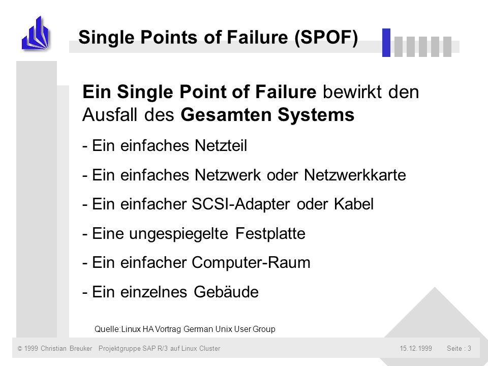 © 1999 Christian Breuker15.12.1999Projektgruppe SAP R/3 auf Linux ClusterSeite : 3 Single Points of Failure (SPOF) Ein Single Point of Failure bewirkt