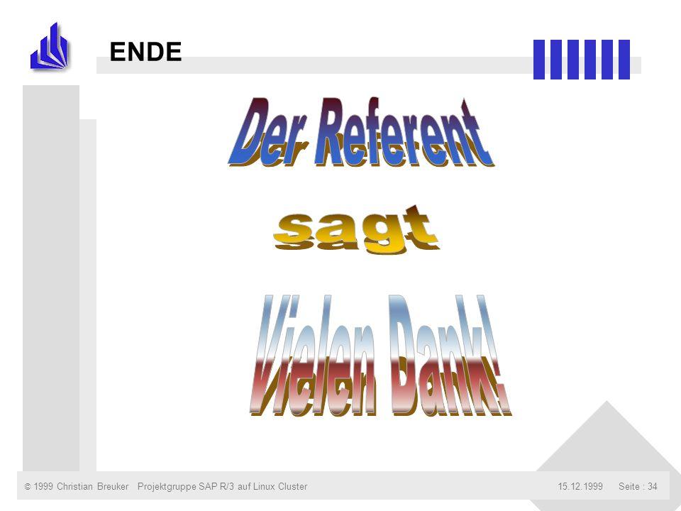 © 1999 Christian Breuker15.12.1999Projektgruppe SAP R/3 auf Linux ClusterSeite : 34 ENDE