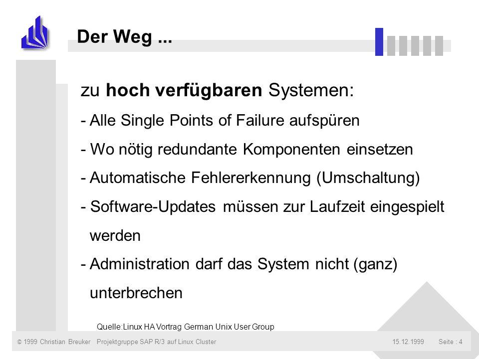 © 1999 Christian Breuker15.12.1999Projektgruppe SAP R/3 auf Linux ClusterSeite : 4 Der Weg... zu hoch verfügbaren Systemen: - Alle Single Points of Fa