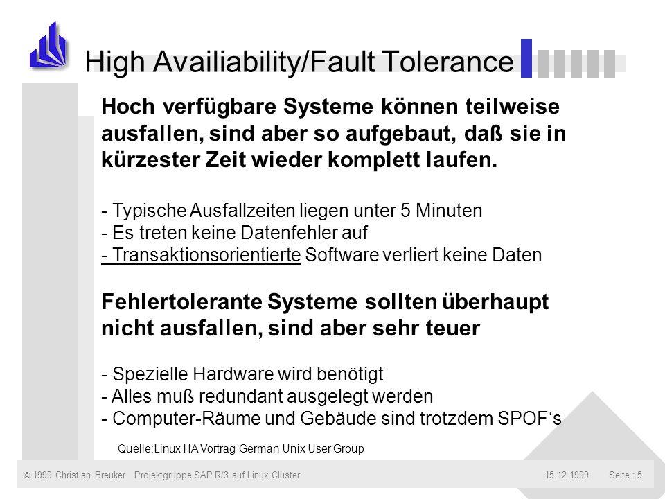 © 1999 Christian Breuker15.12.1999Projektgruppe SAP R/3 auf Linux ClusterSeite : 5 High Availiability/Fault Tolerance Hoch verfügbare Systeme können t