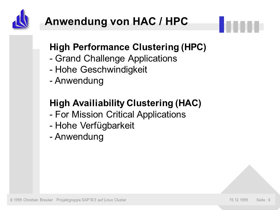 © 1999 Christian Breuker15.12.1999Projektgruppe SAP R/3 auf Linux ClusterSeite : 6 Anwendung von HAC / HPC High Performance Clustering (HPC) - Grand C