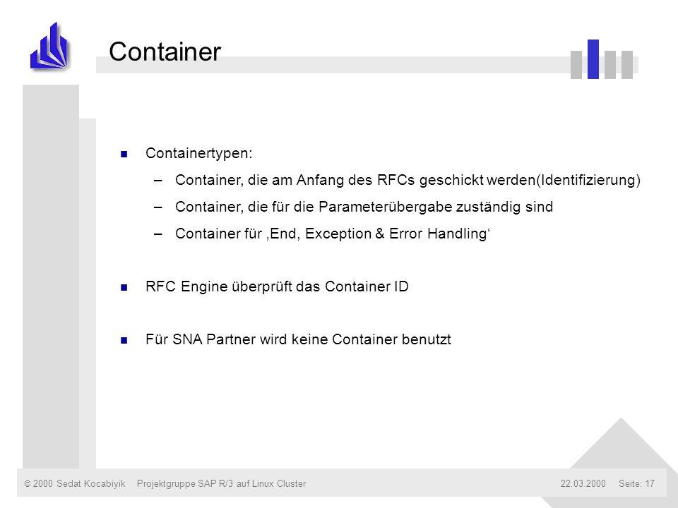 © 2000 Sedat Kocabiyik22.03.2000Projektgruppe SAP R/3 auf Linux ClusterSeite: 17 Container n Containertypen: –Container, die am Anfang des RFCs geschi