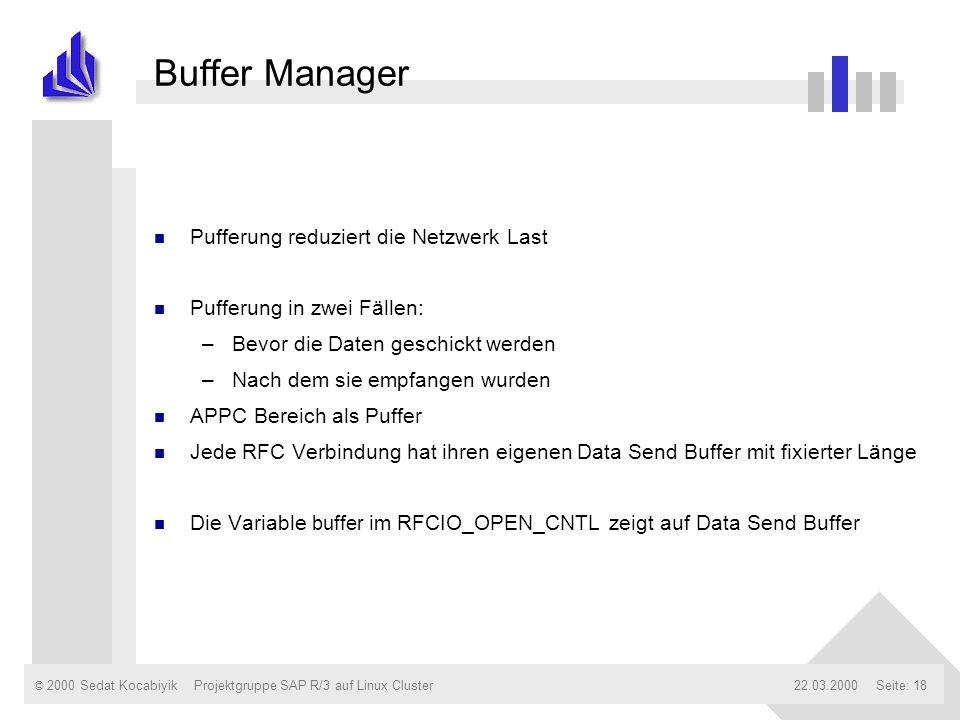 © 2000 Sedat Kocabiyik22.03.2000Projektgruppe SAP R/3 auf Linux ClusterSeite: 18 Buffer Manager n Pufferung reduziert die Netzwerk Last n Pufferung in