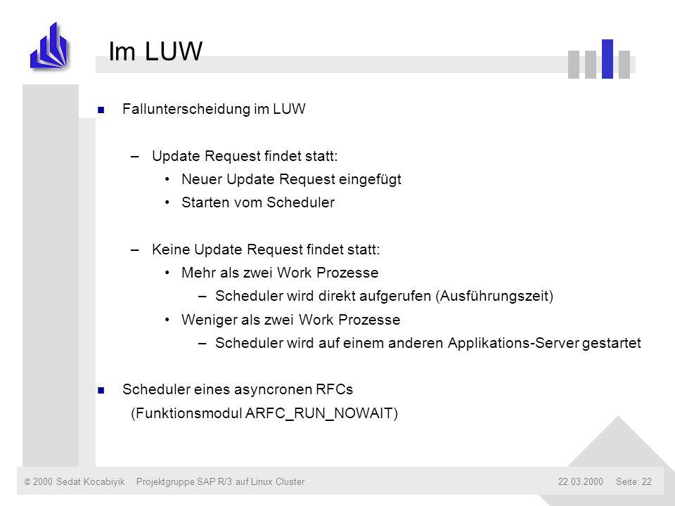 © 2000 Sedat Kocabiyik22.03.2000Projektgruppe SAP R/3 auf Linux ClusterSeite: 22 Im LUW n Fallunterscheidung im LUW –Update Request findet statt: Neue