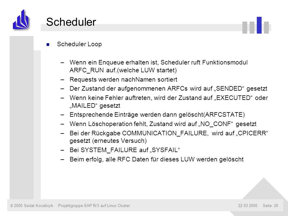 © 2000 Sedat Kocabiyik22.03.2000Projektgruppe SAP R/3 auf Linux ClusterSeite: 26 Scheduler n Scheduler Loop –Wenn ein Enqueue erhalten ist, Scheduler