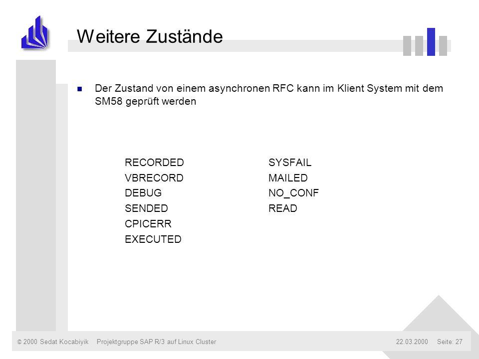 © 2000 Sedat Kocabiyik22.03.2000Projektgruppe SAP R/3 auf Linux ClusterSeite: 27 Weitere Zustände n Der Zustand von einem asynchronen RFC kann im Klie