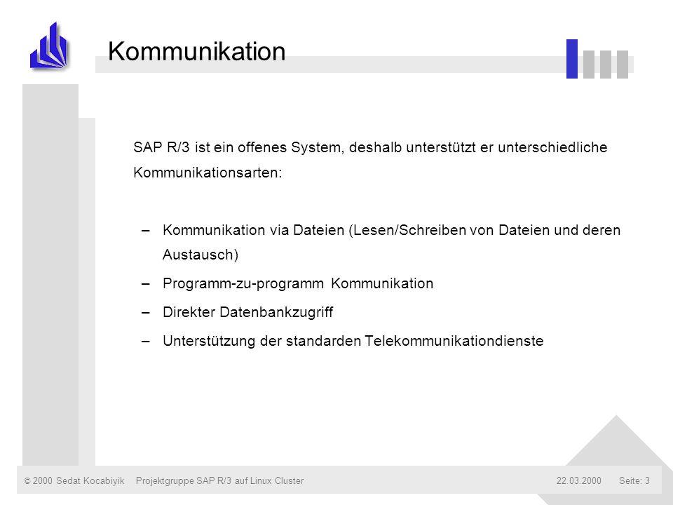 © 2000 Sedat Kocabiyik22.03.2000Projektgruppe SAP R/3 auf Linux ClusterSeite: 3 Kommunikation SAP R/3 ist ein offenes System, deshalb unterstützt er u