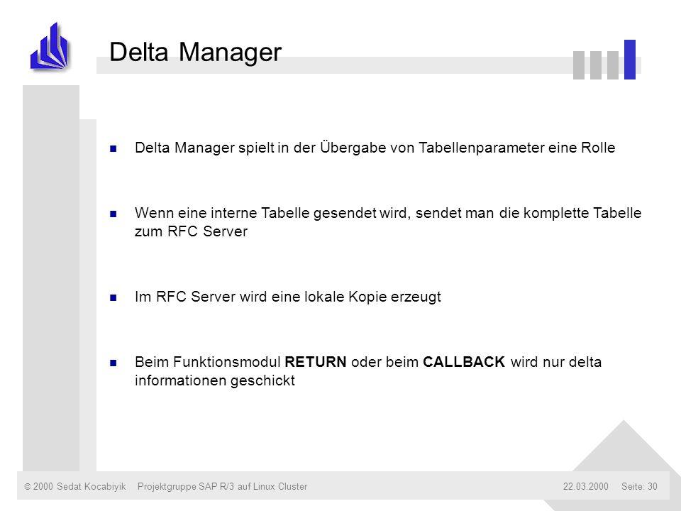 © 2000 Sedat Kocabiyik22.03.2000Projektgruppe SAP R/3 auf Linux ClusterSeite: 30 Delta Manager n Delta Manager spielt in der Übergabe von Tabellenpara