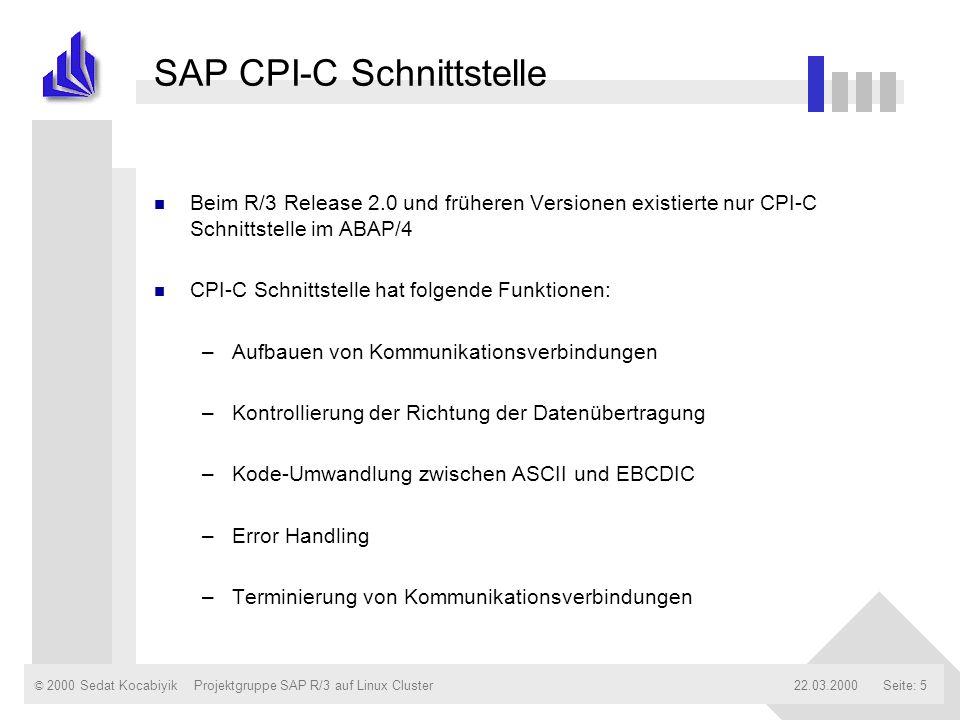 © 2000 Sedat Kocabiyik22.03.2000Projektgruppe SAP R/3 auf Linux ClusterSeite: 5 SAP CPI-C Schnittstelle n Beim R/3 Release 2.0 und früheren Versionen