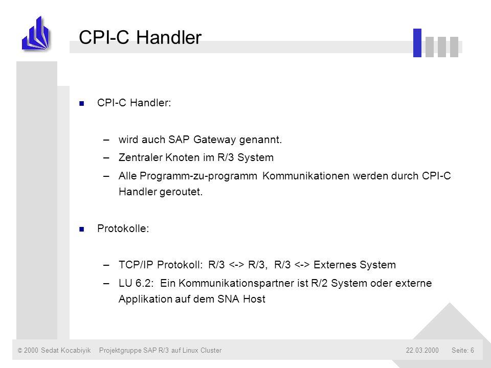 © 2000 Sedat Kocabiyik22.03.2000Projektgruppe SAP R/3 auf Linux ClusterSeite: 6 CPI-C Handler n CPI-C Handler: –wird auch SAP Gateway genannt. –Zentra