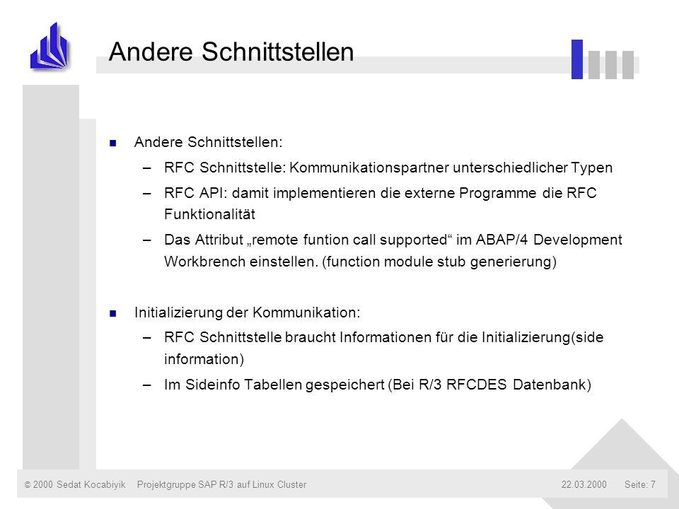 © 2000 Sedat Kocabiyik22.03.2000Projektgruppe SAP R/3 auf Linux ClusterSeite: 7 Andere Schnittstellen n Andere Schnittstellen: –RFC Schnittstelle: Kom