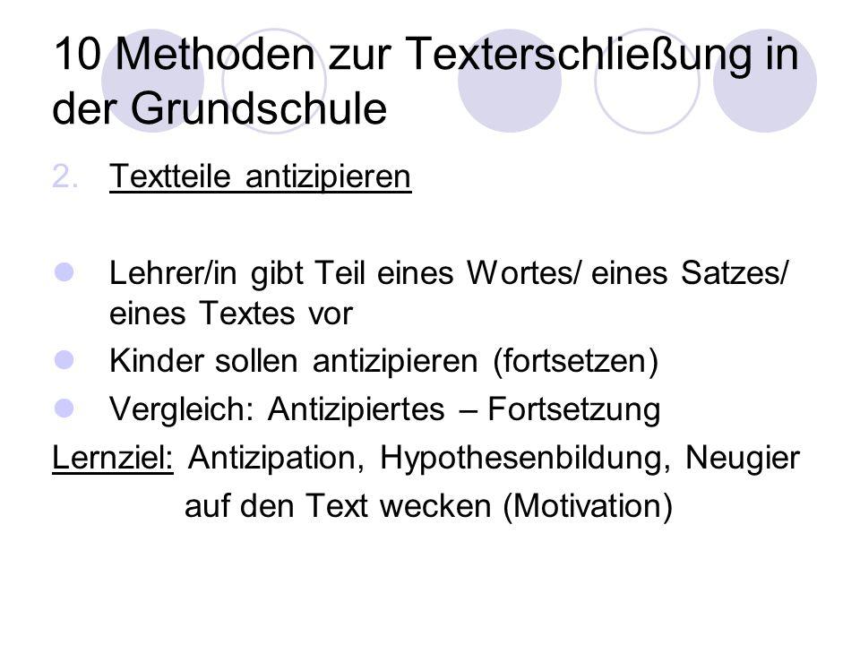 10 Methoden zur Texterschließung in der Grundschule 2.Textteile antizipieren Lehrer/in gibt Teil eines Wortes/ eines Satzes/ eines Textes vor Kinder s