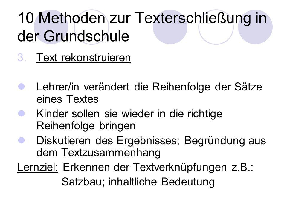 10 Methoden zur Texterschließung in der Grundschule 3.Text rekonstruieren Lehrer/in verändert die Reihenfolge der Sätze eines Textes Kinder sollen sie