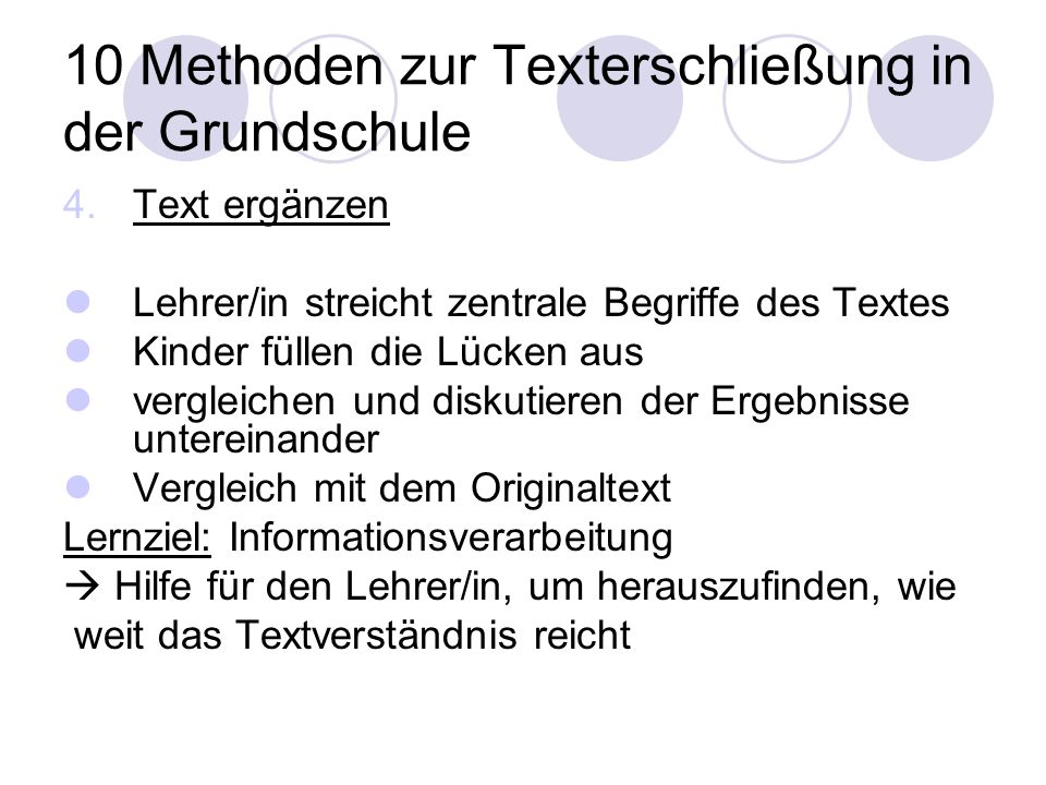 10 Methoden zur Texterschließung in der Grundschule 4.Text ergänzen Lehrer/in streicht zentrale Begriffe des Textes Kinder füllen die Lücken aus vergl