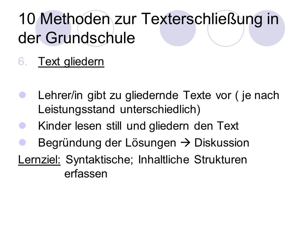 10 Methoden zur Texterschließung in der Grundschule 6.Text gliedern Lehrer/in gibt zu gliedernde Texte vor ( je nach Leistungsstand unterschiedlich) K