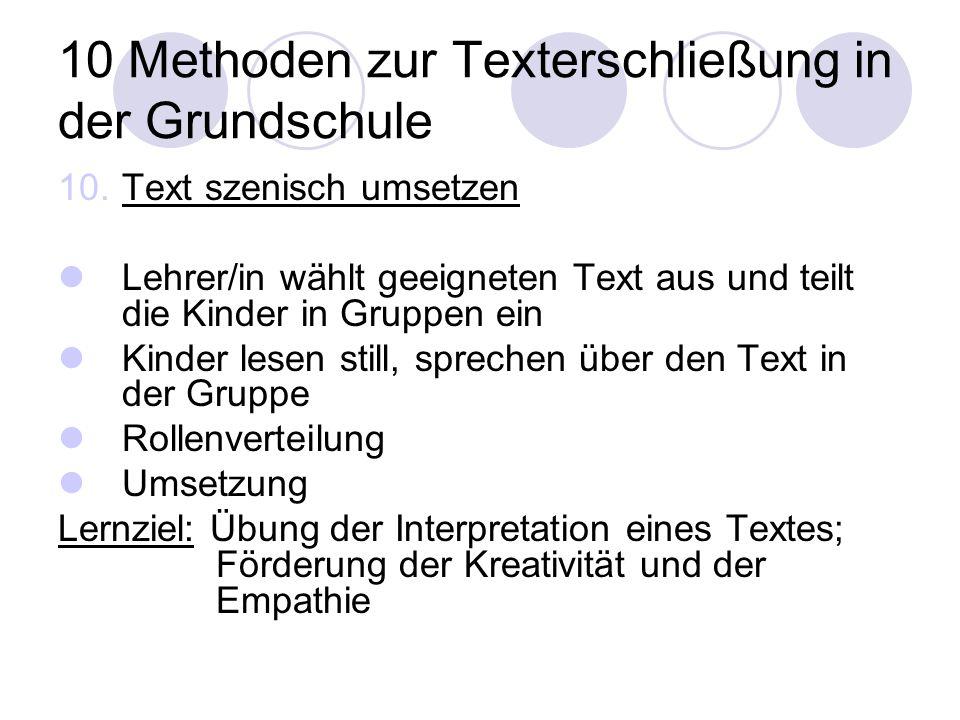 10 Methoden zur Texterschließung in der Grundschule 10.Text szenisch umsetzen Lehrer/in wählt geeigneten Text aus und teilt die Kinder in Gruppen ein