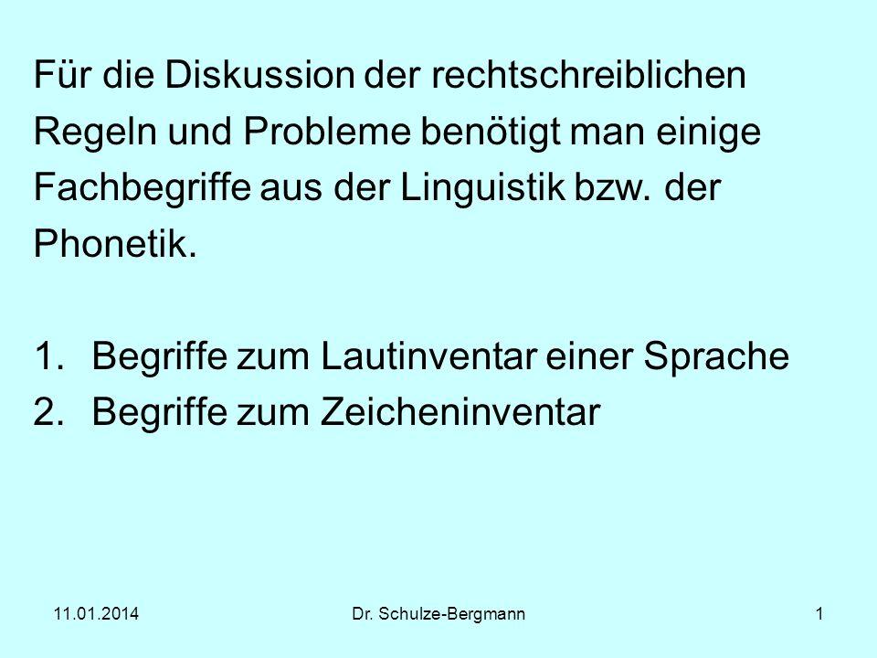 11.01.2014Dr. Schulze-Bergmann1 Für die Diskussion der rechtschreiblichen Regeln und Probleme benötigt man einige Fachbegriffe aus der Linguistik bzw.
