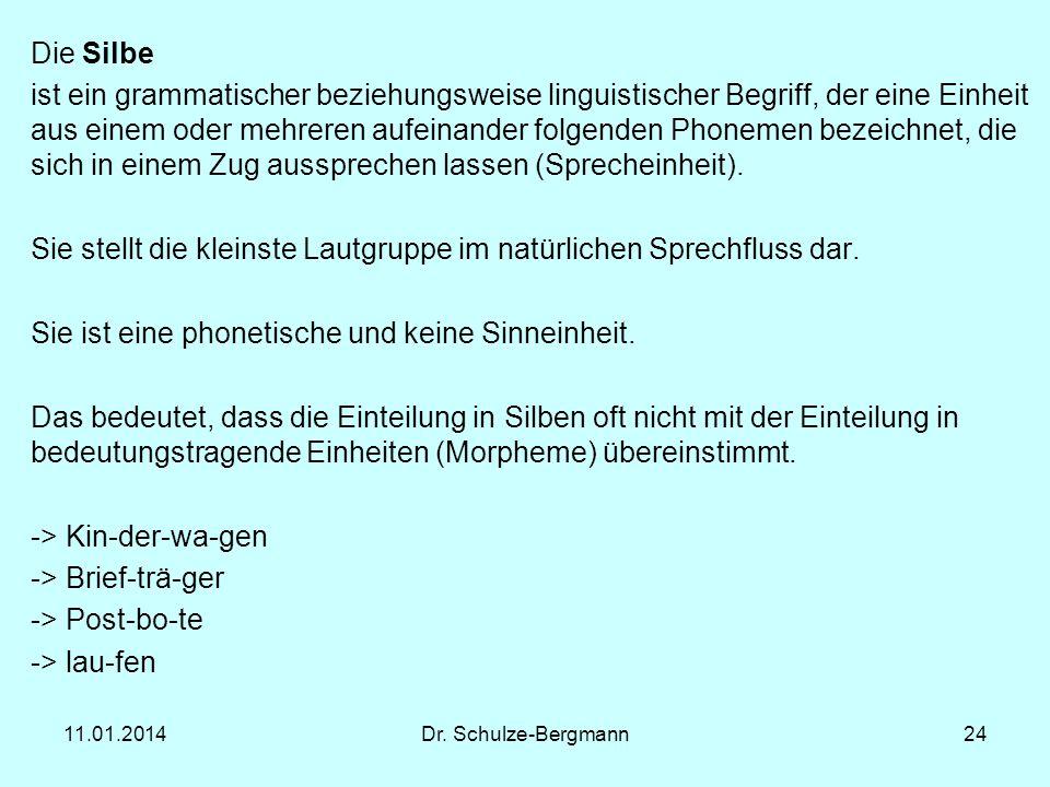 11.01.2014Dr. Schulze-Bergmann24 Die Silbe ist ein grammatischer beziehungsweise linguistischer Begriff, der eine Einheit aus einem oder mehreren aufe