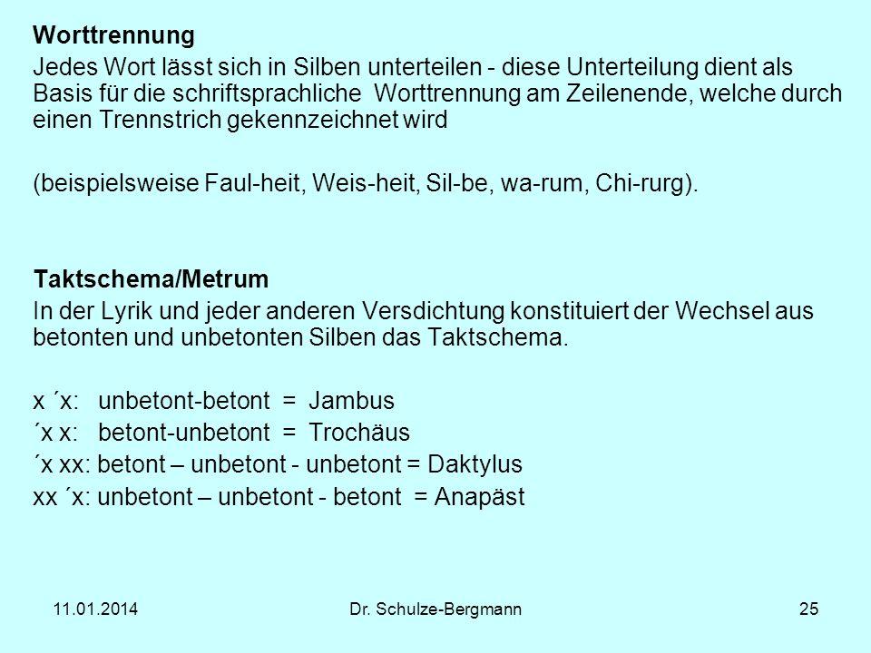 11.01.2014Dr. Schulze-Bergmann25 Worttrennung Jedes Wort lässt sich in Silben unterteilen - diese Unterteilung dient als Basis für die schriftsprachli
