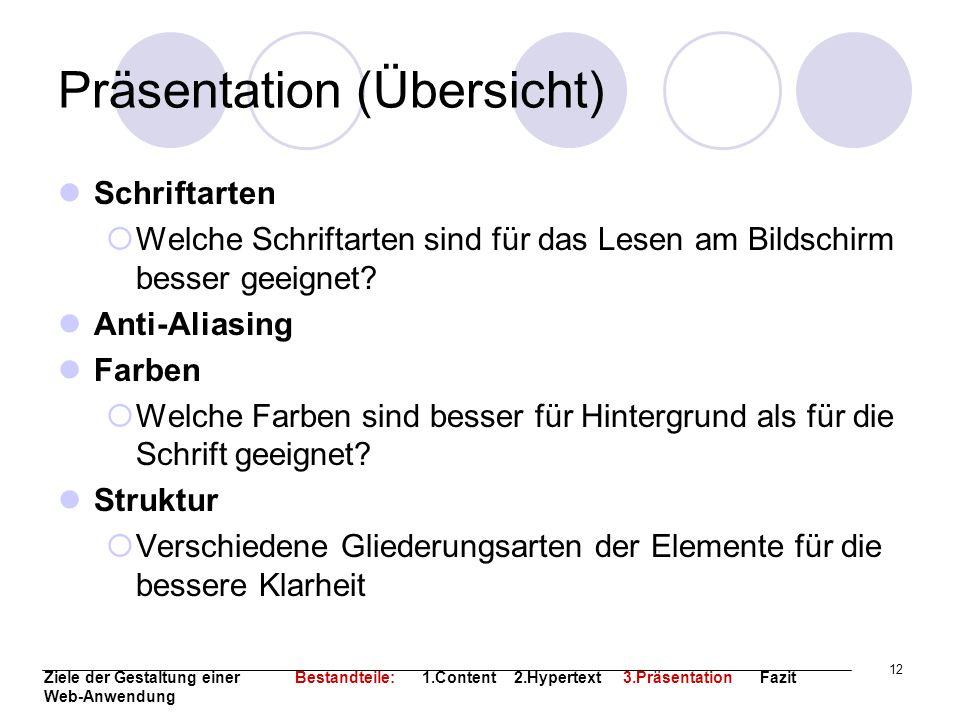 12 Präsentation (Übersicht) Schriftarten Welche Schriftarten sind für das Lesen am Bildschirm besser geeignet? Anti-Aliasing Farben Welche Farben sind