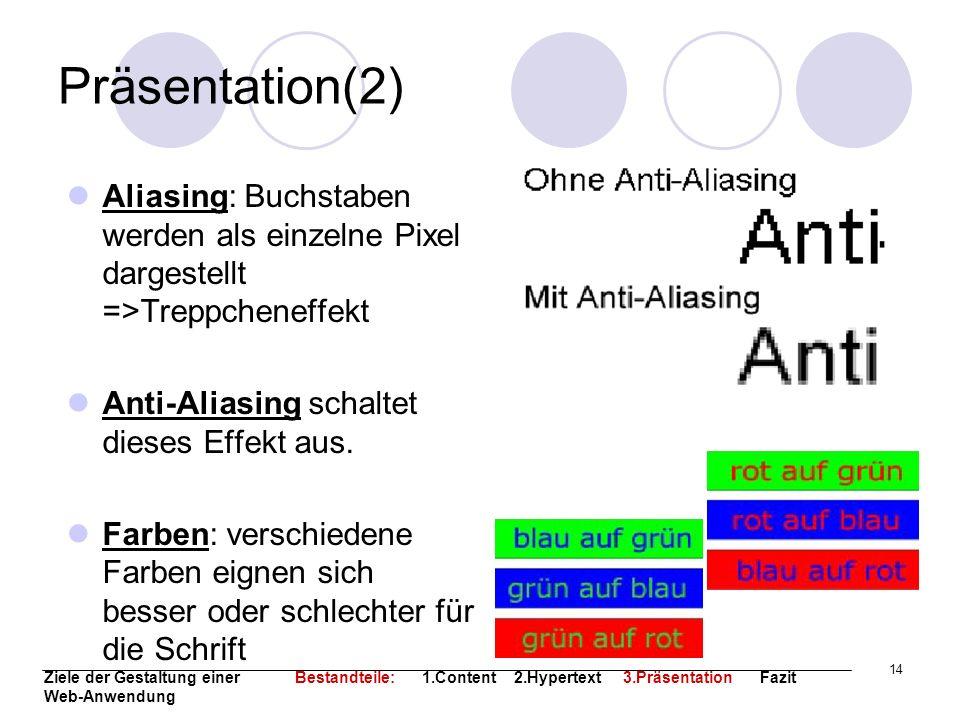 14 Präsentation(2) Aliasing: Buchstaben werden als einzelne Pixel dargestellt =>Treppcheneffekt Anti-Aliasing schaltet dieses Effekt aus. Farben: vers