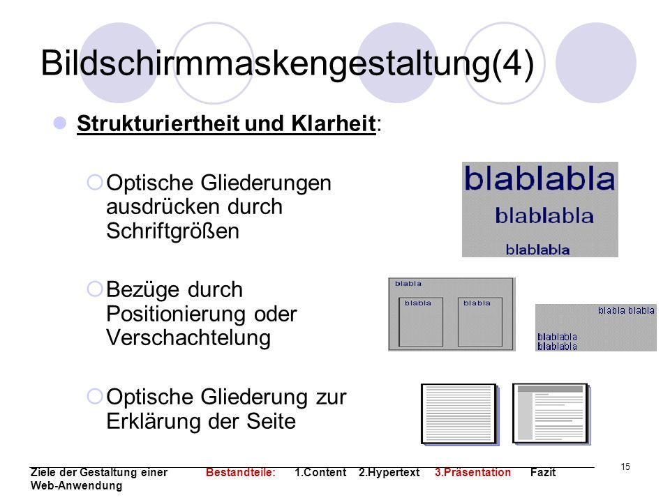 15 Bildschirmmaskengestaltung(4) Strukturiertheit und Klarheit: Optische Gliederungen ausdrücken durch Schriftgrößen Bezüge durch Positionierung oder