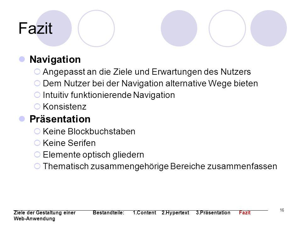 16 Fazit Navigation Angepasst an die Ziele und Erwartungen des Nutzers Dem Nutzer bei der Navigation alternative Wege bieten Intuitiv funktionierende
