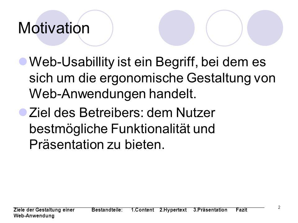 2 Motivation Web-Usabillity ist ein Begriff, bei dem es sich um die ergonomische Gestaltung von Web-Anwendungen handelt. Ziel des Betreibers: dem Nutz