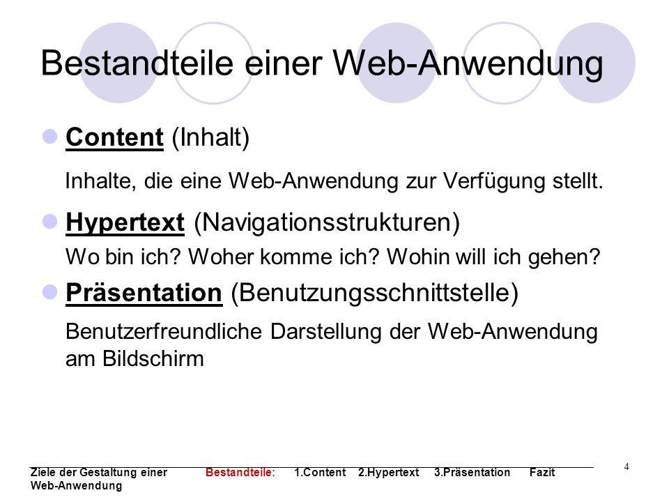 4 Bestandteile einer Web-Anwendung Content (Inhalt) Inhalte, die eine Web-Anwendung zur Verfügung stellt. Hypertext (Navigationsstrukturen) Wo bin ich