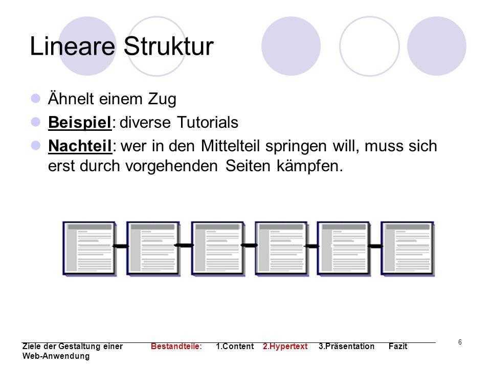 6 Lineare Struktur Ähnelt einem Zug Beispiel: diverse Tutorials Nachteil: wer in den Mittelteil springen will, muss sich erst durch vorgehenden Seiten