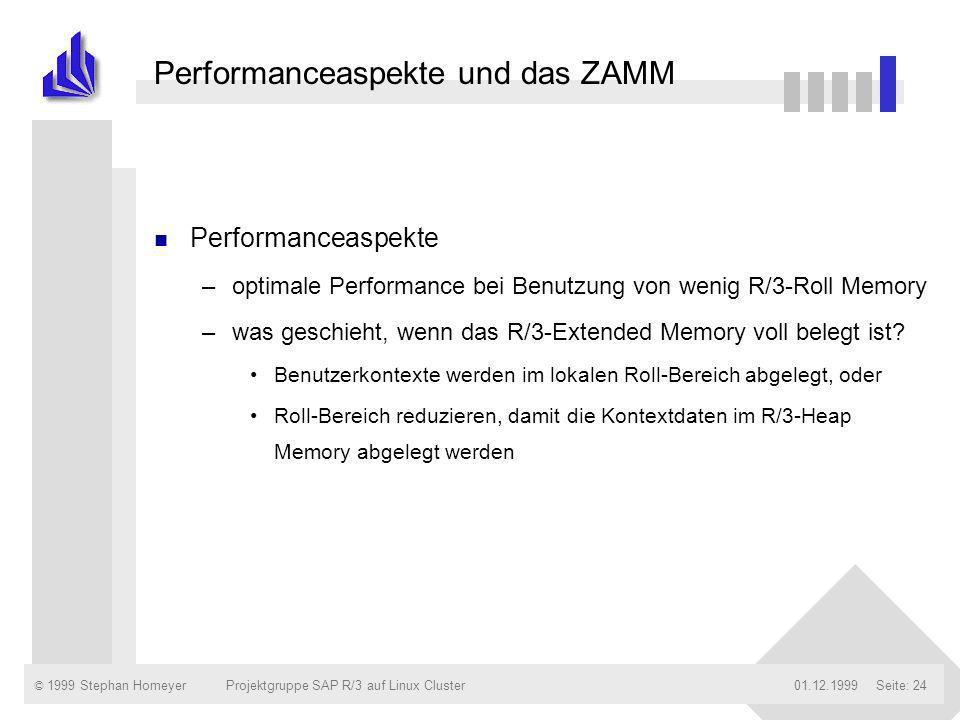 © 1999 Stephan Homeyer01.12.1999Projektgruppe SAP R/3 auf Linux ClusterSeite: 24 Performanceaspekte und das ZAMM n Performanceaspekte –optimale Perfor