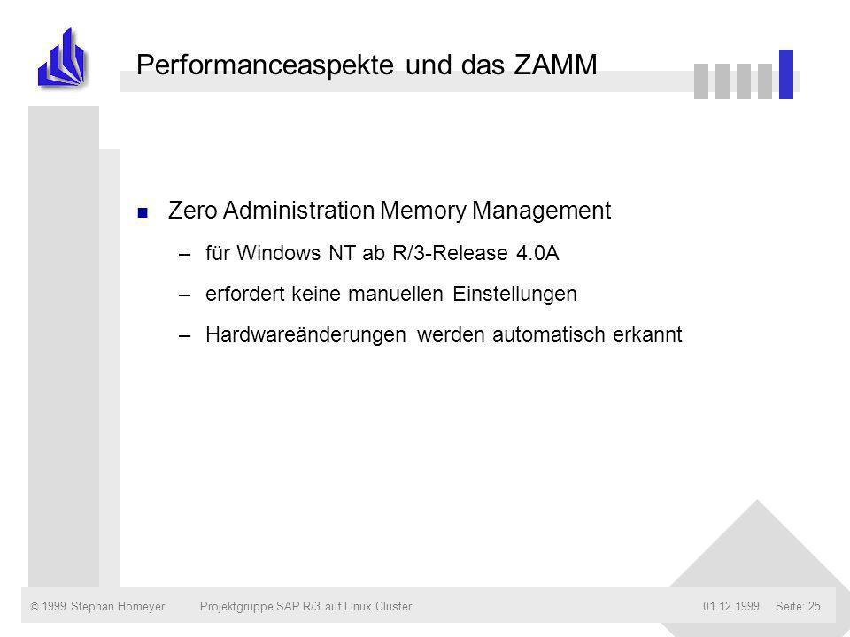 © 1999 Stephan Homeyer01.12.1999Projektgruppe SAP R/3 auf Linux ClusterSeite: 25 Performanceaspekte und das ZAMM n Zero Administration Memory Manageme